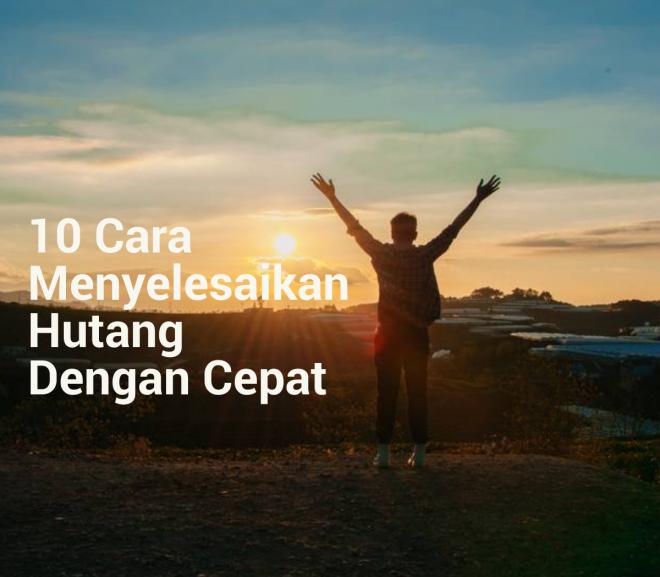 10 Cara Menyelesaikan Hutang Dengan Cepat